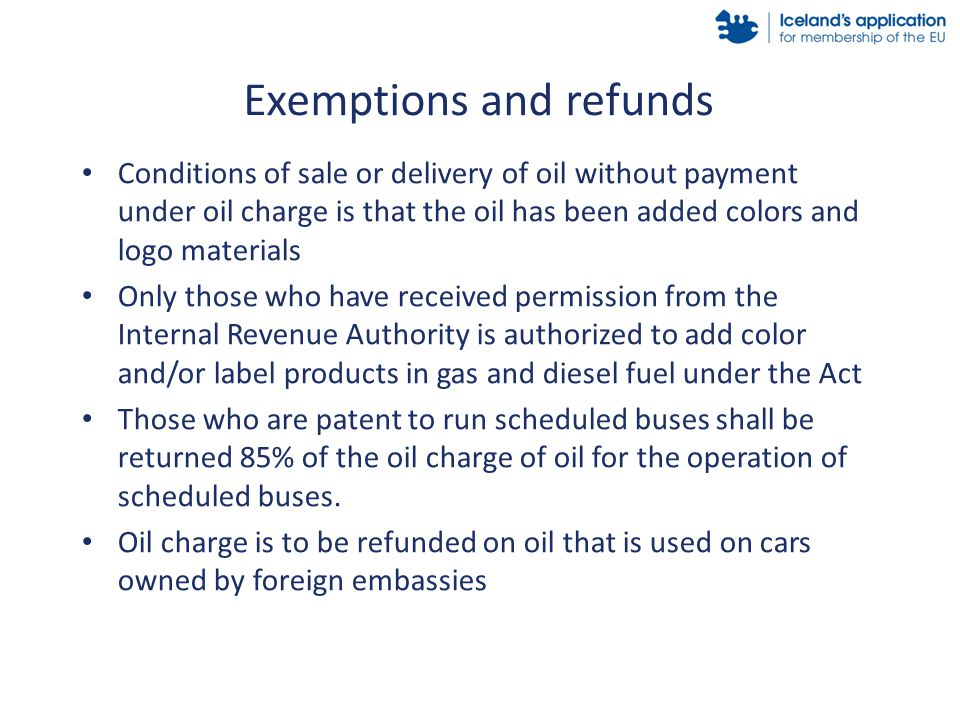 Conditions of sale or delivery of oil without payment under oil charge is that the oil has been added colors and logo materials Only those who have received permission from the Internal Revenue Authority is authorized to add color and/or label products in gas and diesel fuel under the Act Those who are patent to run scheduled buses shall be returned 85% of the oil charge of oil for the operation of scheduled buses.