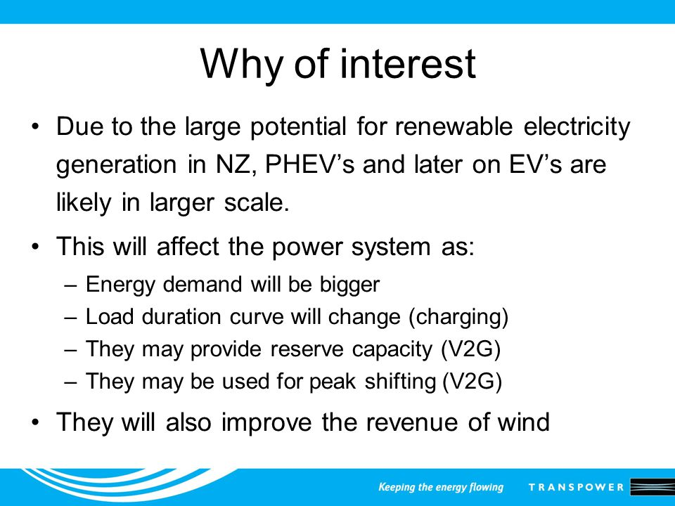 Why of interest Due to the large potential for renewable electricity generation in NZ, PHEV's and later on EV's are likely in larger scale.