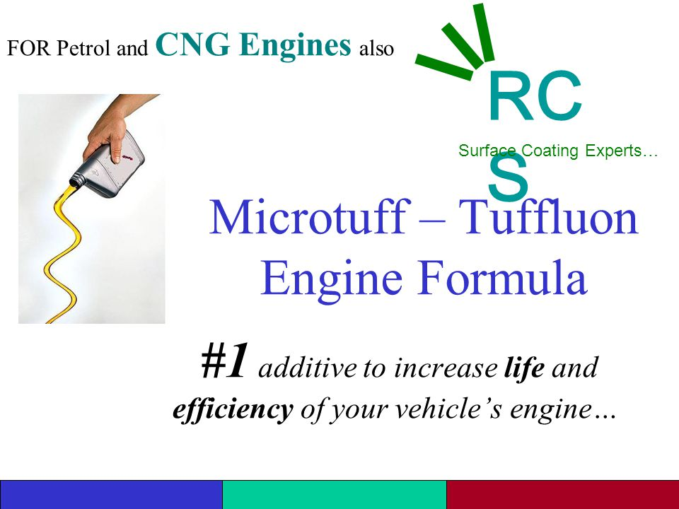 Microtuff – Tuffluon Engine Formula #1 additive to increase life and efficiency of your vehicle's engine… RC S Surface Coating Experts… FOR Petrol and CNG Engines also