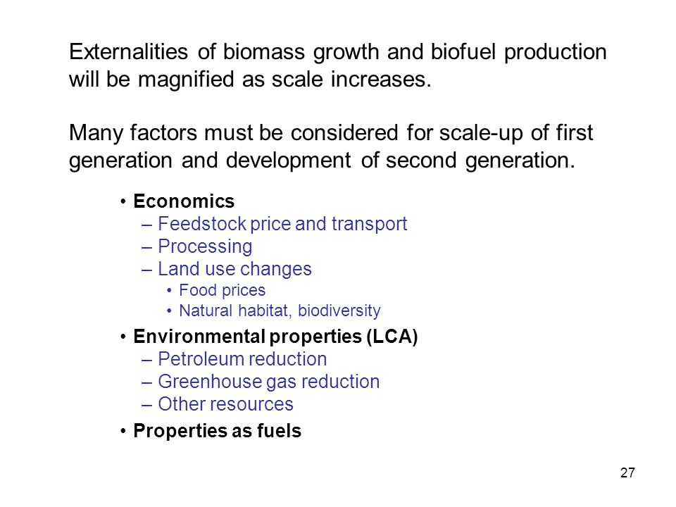 27 Externalities of biomass growth and biofuel production will be magnified as scale increases.