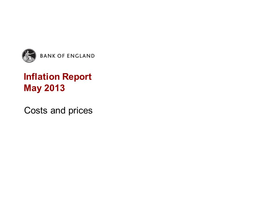 Inflation Report May 2013 Costs and prices