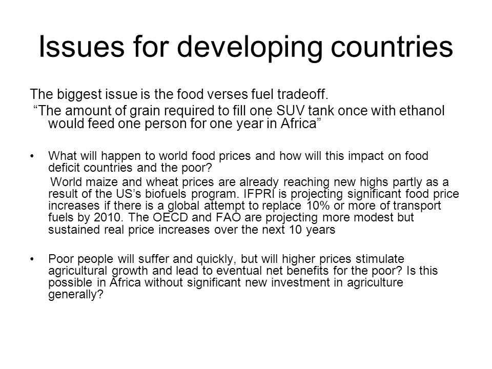 """Issues for developing countries The biggest issue is the food verses fuel tradeoff. """"The amount of grain required to fill one SUV tank once with ethan"""