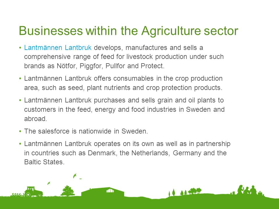 Businesses within the Agriculture sector Lantmännen Lantbruk develops, manufactures and sells a comprehensive range of feed for livestock production u
