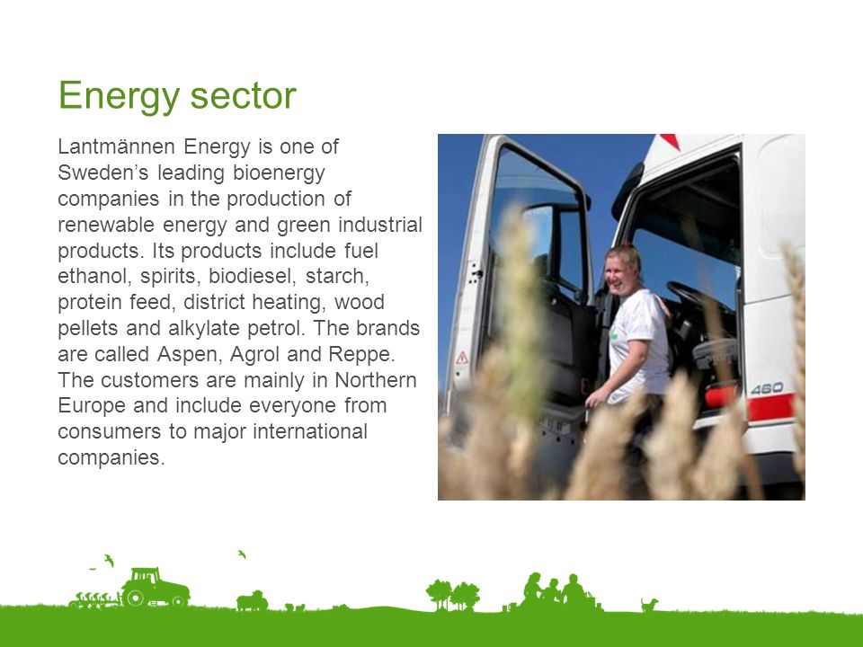 Energy sector Lantmännen Energy is one of Sweden's leading bioenergy companies in the production of renewable energy and green industrial products. It