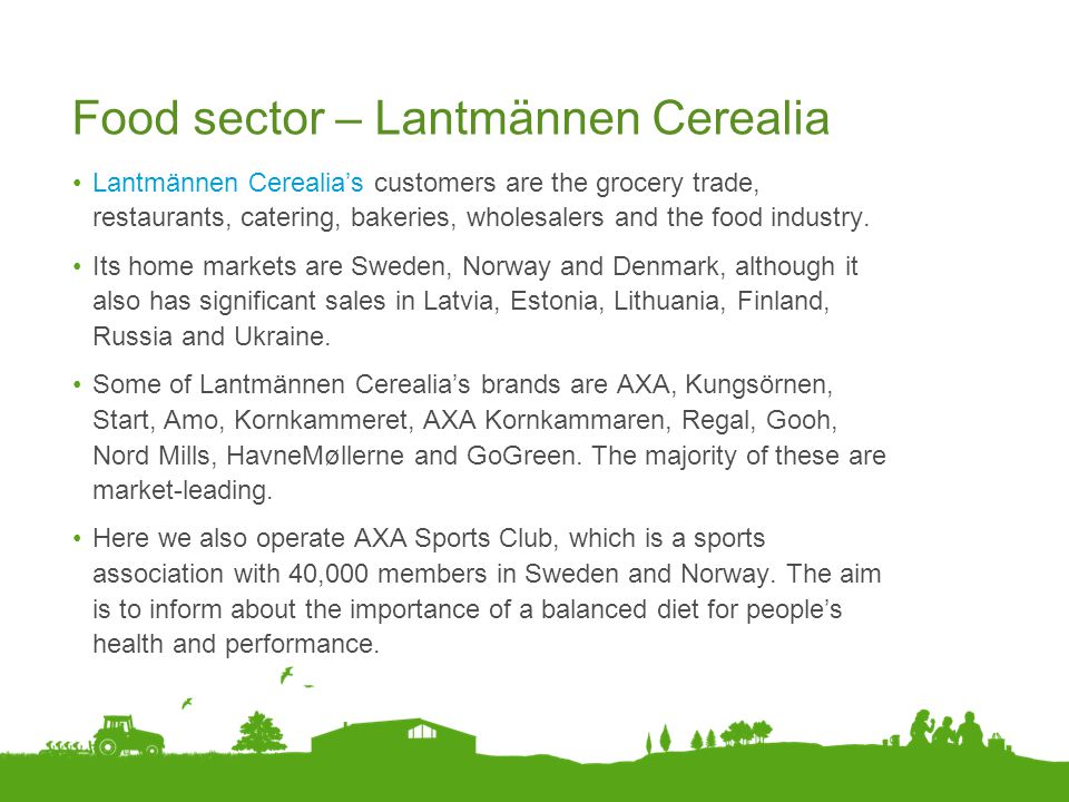 Food sector – Lantmännen Cerealia Lantmännen Cerealia's customers are the grocery trade, restaurants, catering, bakeries, wholesalers and the food ind