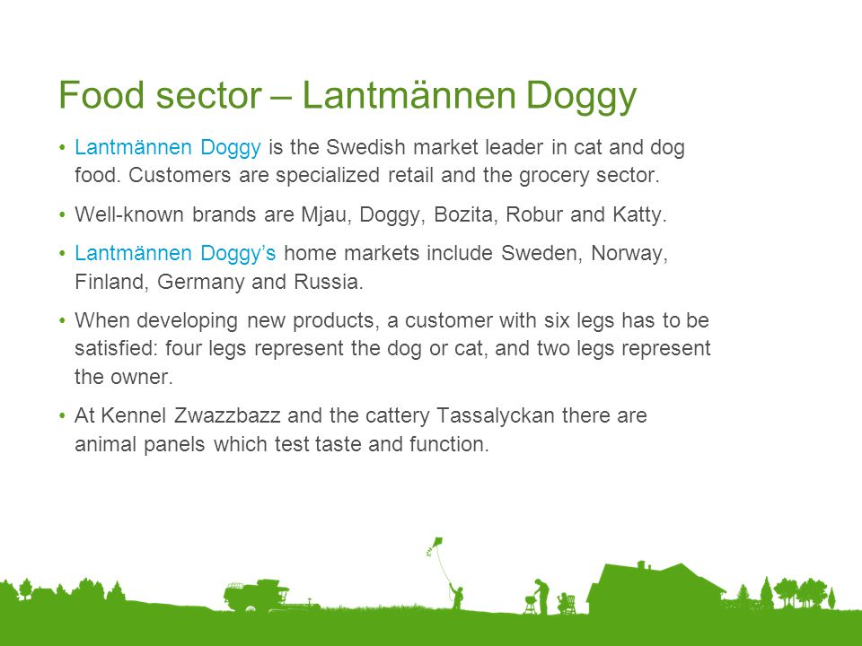 Food sector – Lantmännen Doggy Lantmännen Doggy is the Swedish market leader in cat and dog food. Customers are specialized retail and the grocery sec