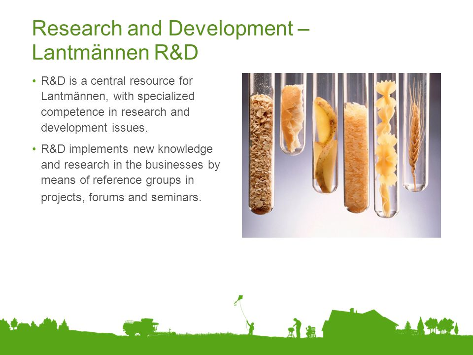Research and Development – Lantmännen R&D R&D is a central resource for Lantmännen, with specialized competence in research and development issues. R&