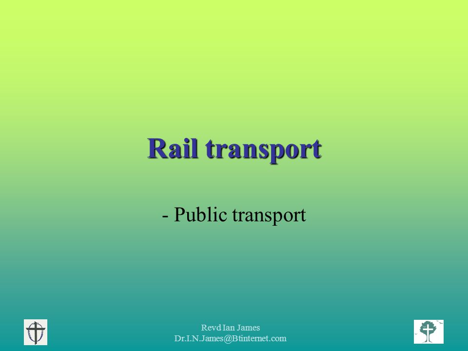 Revd Ian James Dr.I.N.James@Btinternet.com Rail transport - Public transport