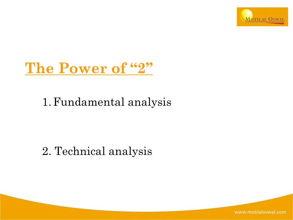 The Power of 2 1.Fundamental analysis 2. Technical analysis