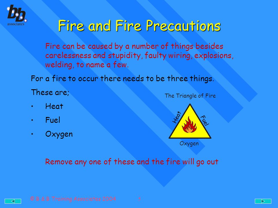 © B & B Training Associates 2004 6 Classes of Fire There are four common types or classes of fire A,B,C and D Class Awood, paper textiles etc Class Boil, petrol, paint etc Class Cgas, acetylene etc Class D metal, magnesium, aluminium etc Electrical fires do not fall into any particular Class.