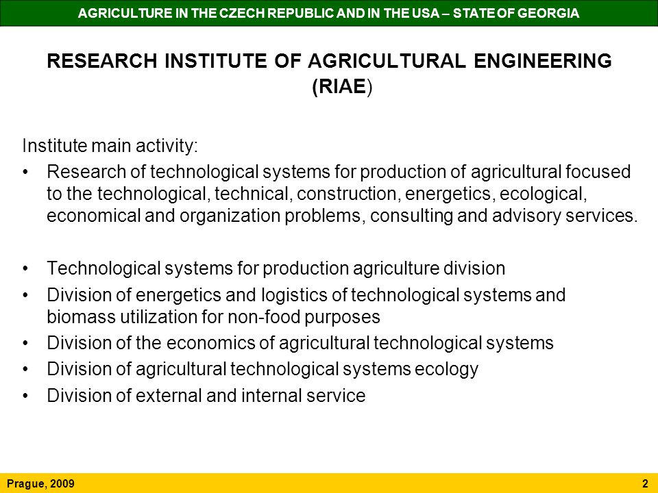 RESEARCH INSTITUTE OF AGRICULTURAL ENGINEERING (RIAE) Institute main activity: Research of technological systems for production of agricultural focused to the technological, technical, construction, energetics, ecological, economical and organization problems, consulting and advisory services.