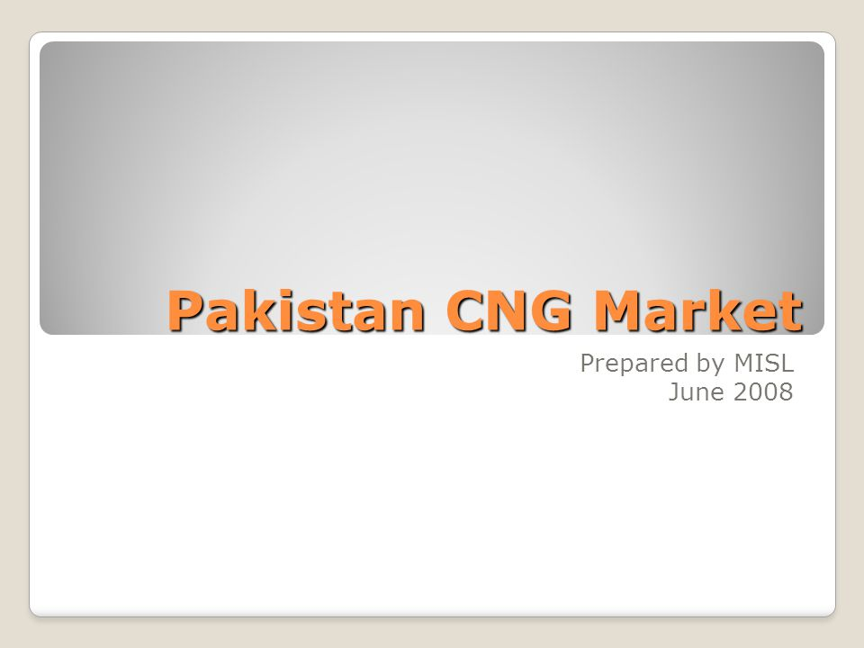 Pakistan CNG Market Prepared by MISL June 2008