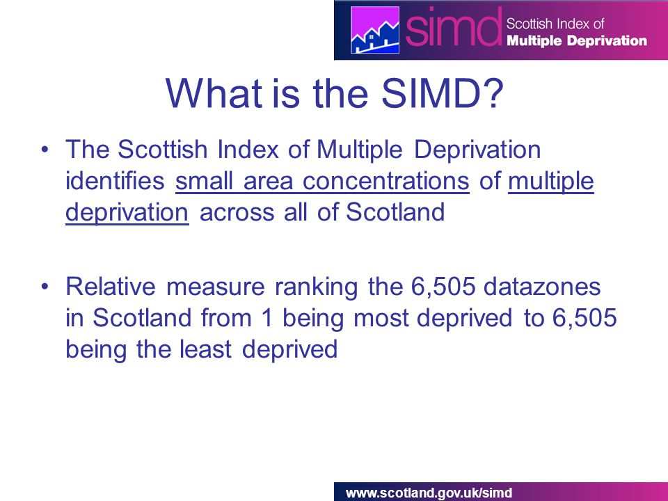 www.scotland.gov.uk/simd What is the SIMD.