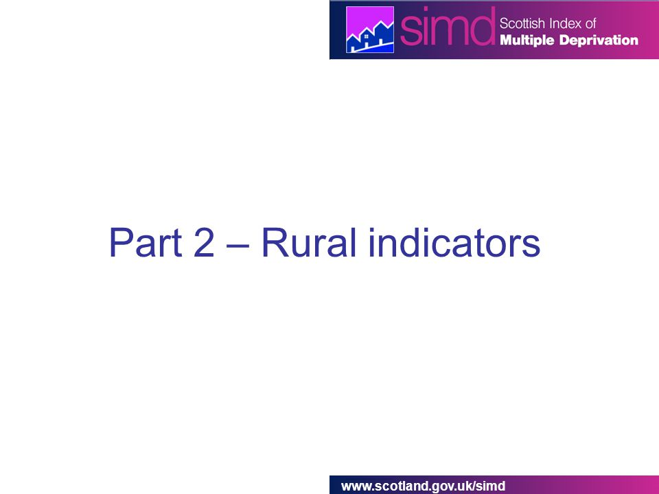 www.scotland.gov.uk/simd Part 2 – Rural indicators