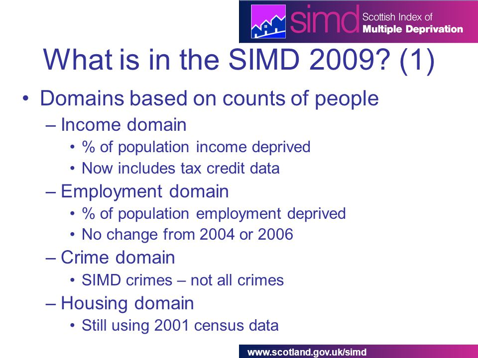 www.scotland.gov.uk/simd What is in the SIMD 2009.