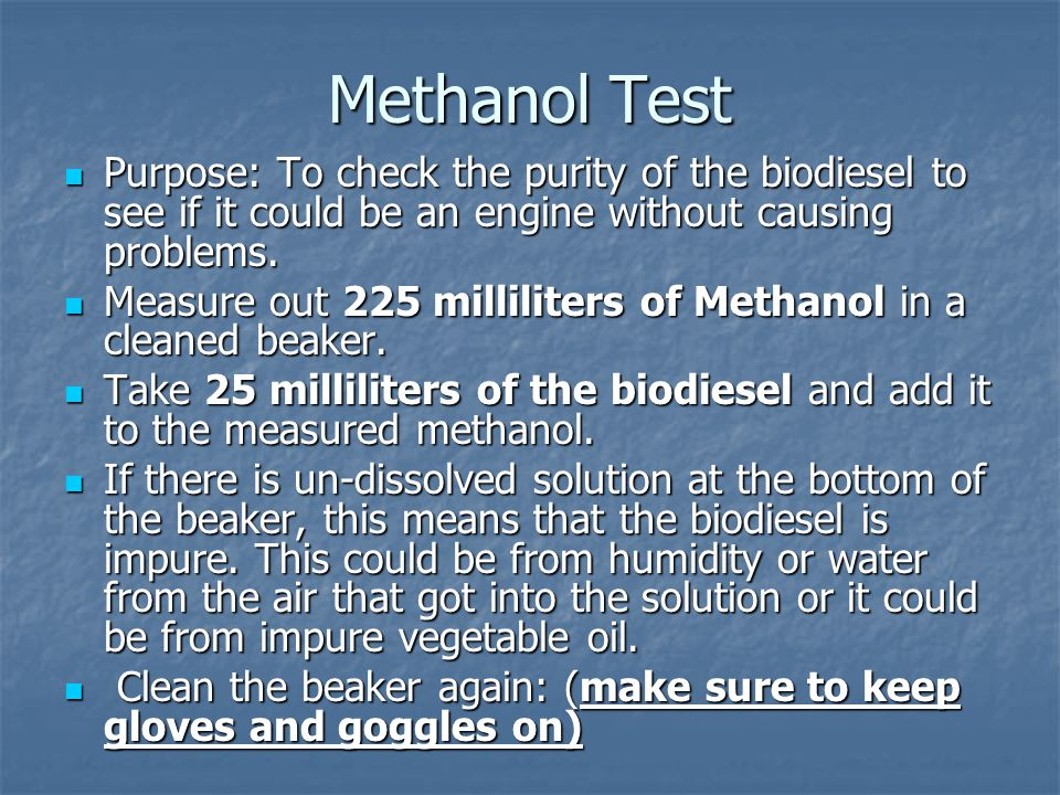 Methanol Test Purpose: To check the purity of the biodiesel to see if it could be an engine without causing problems.