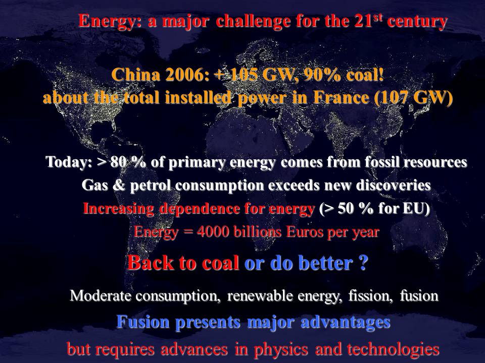 J Jacquinot, Geneva FEC 2008 3 JJ OCS Cannes 17 March 083 Today: > 80 % of primary energy comes from fossil resources Gas & petrol consumption exceeds new discoveries Increasing dependence for energy (> 50 % for EU) Energy = 4000 billions Euros per year Energy: a major challenge for the 21 st century Back to coalor do better .