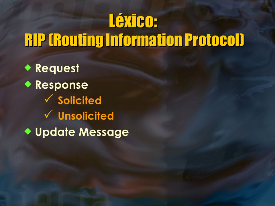 Léxico: RIP (Routing Information Protocol)  Request  Response  Solicited  Unsolicited  Update Message