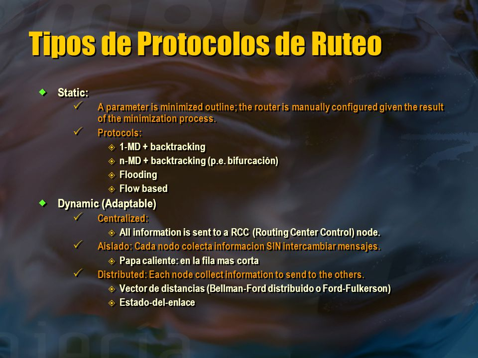 Tipos de Protocolos de Ruteo  Static:  A parameter is minimized outline; the router is manually configured given the result of the minimization proc