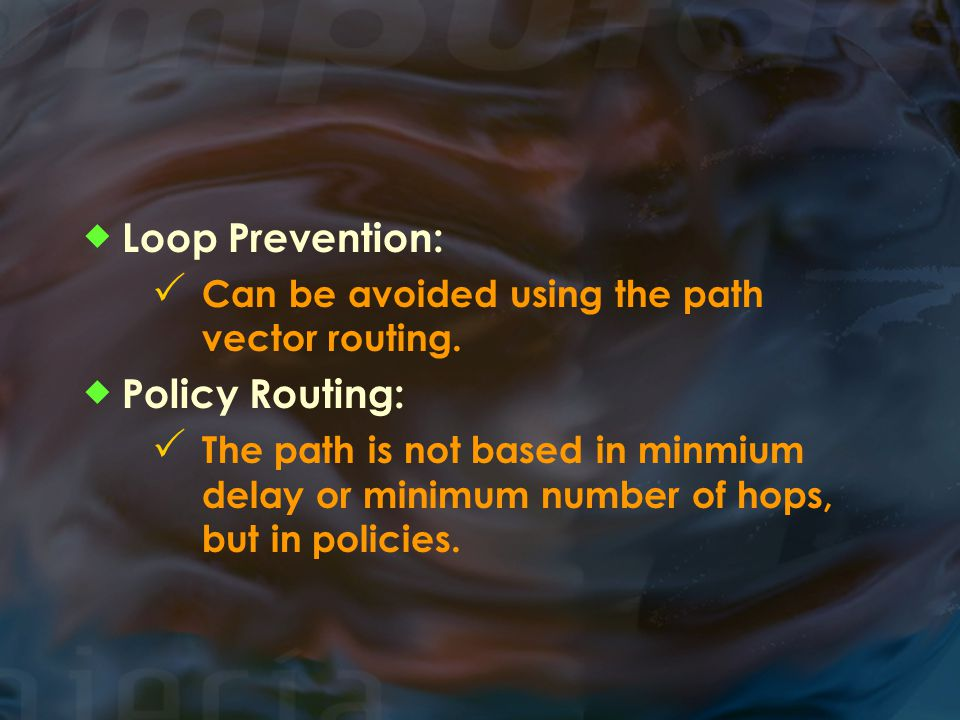  Loop Prevention:  Can be avoided using the path vector routing.  Policy Routing:  The path is not based in minmium delay or minimum number of hop