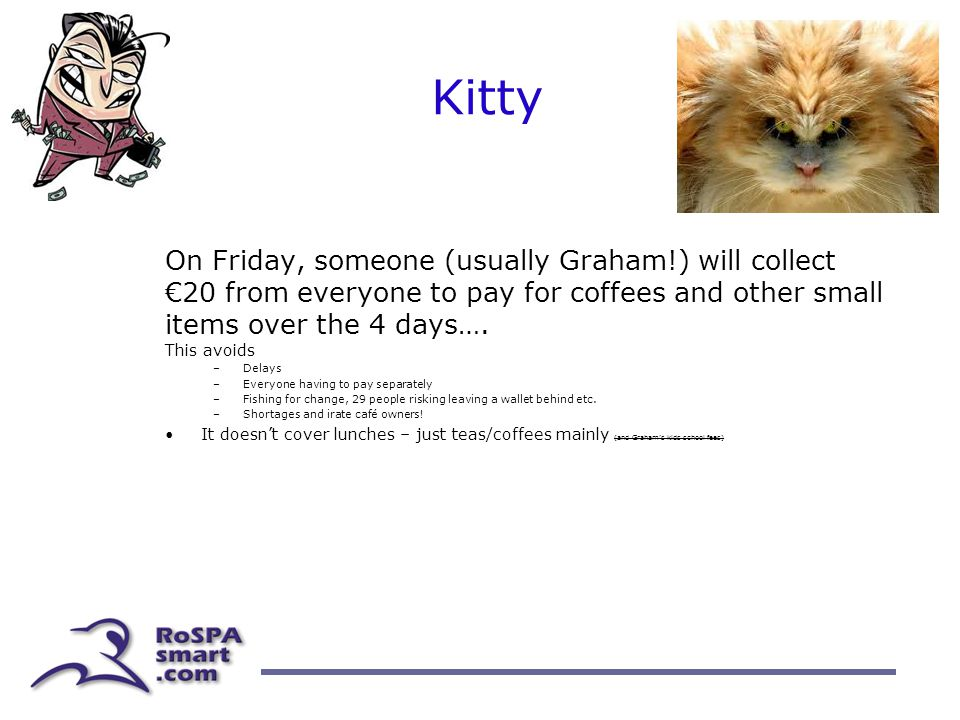 Kitty On Friday, someone (usually Graham!) will collect €20 from everyone to pay for coffees and other small items over the 4 days….