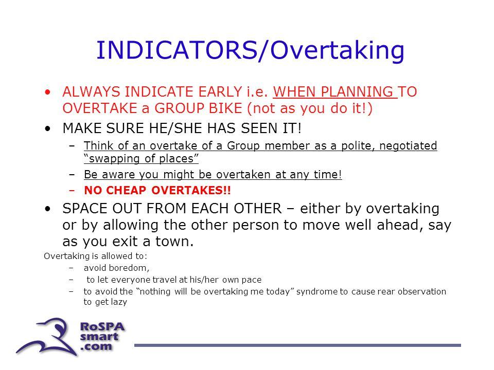 INDICATORS/Overtaking ALWAYS INDICATE EARLY i.e.