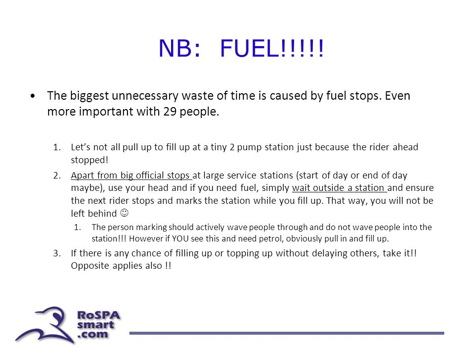 NB: FUEL!!!!.The biggest unnecessary waste of time is caused by fuel stops.