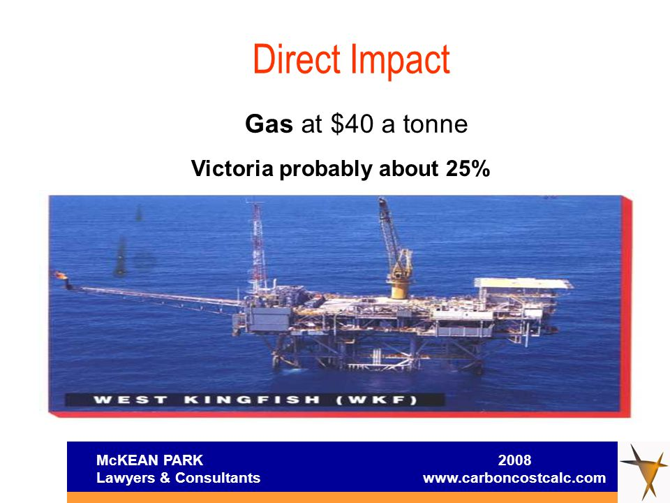 McKEAN PARK 2008 Lawyers & Consultants www.carboncostcalc.com Victoria probably about 25% Direct Impact Gas at $40 a tonne
