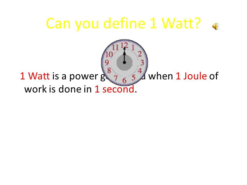 Can you define 1 Watt.