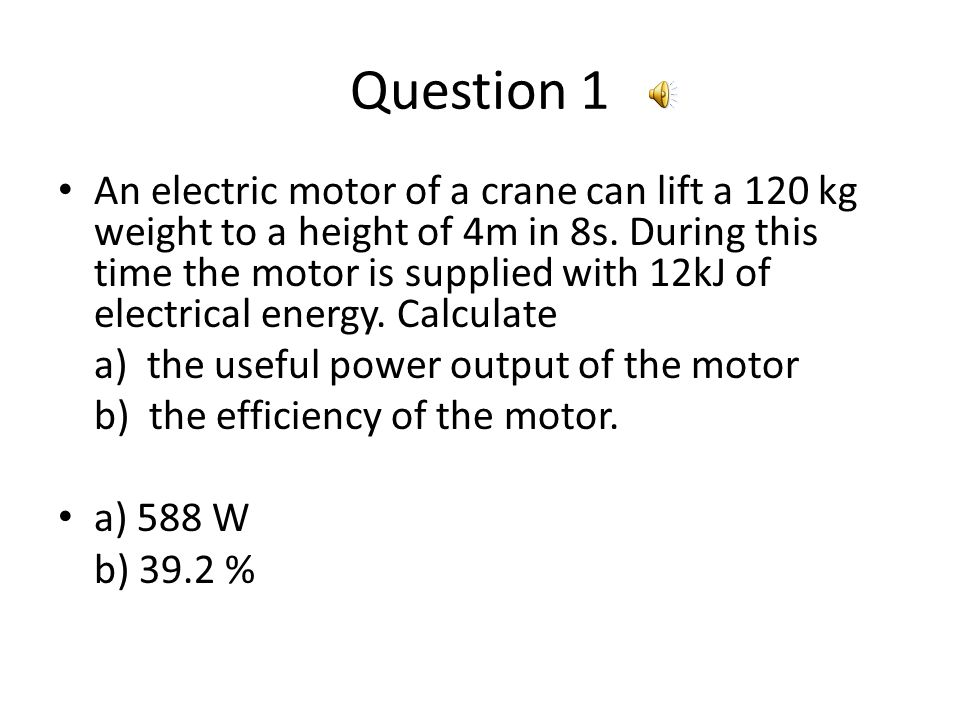 Question 1 An electric motor of a crane can lift a 120 kg weight to a height of 4m in 8s.