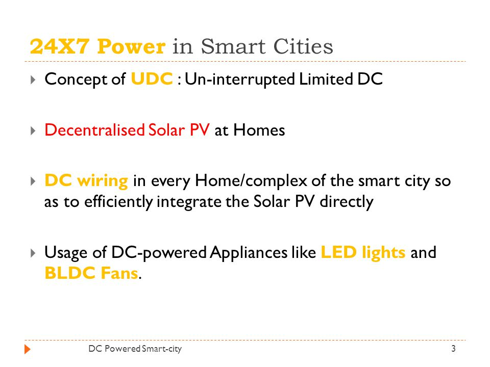 24X7 Power in Smart Cities  Green Power Solutions  Homes that can be energised both with Grid and Solar  GOA (Green Offices and Apartments) Solutions for Big Apartments  Energy should be operated based on Smart grid Technology DC Powered Smart-city4