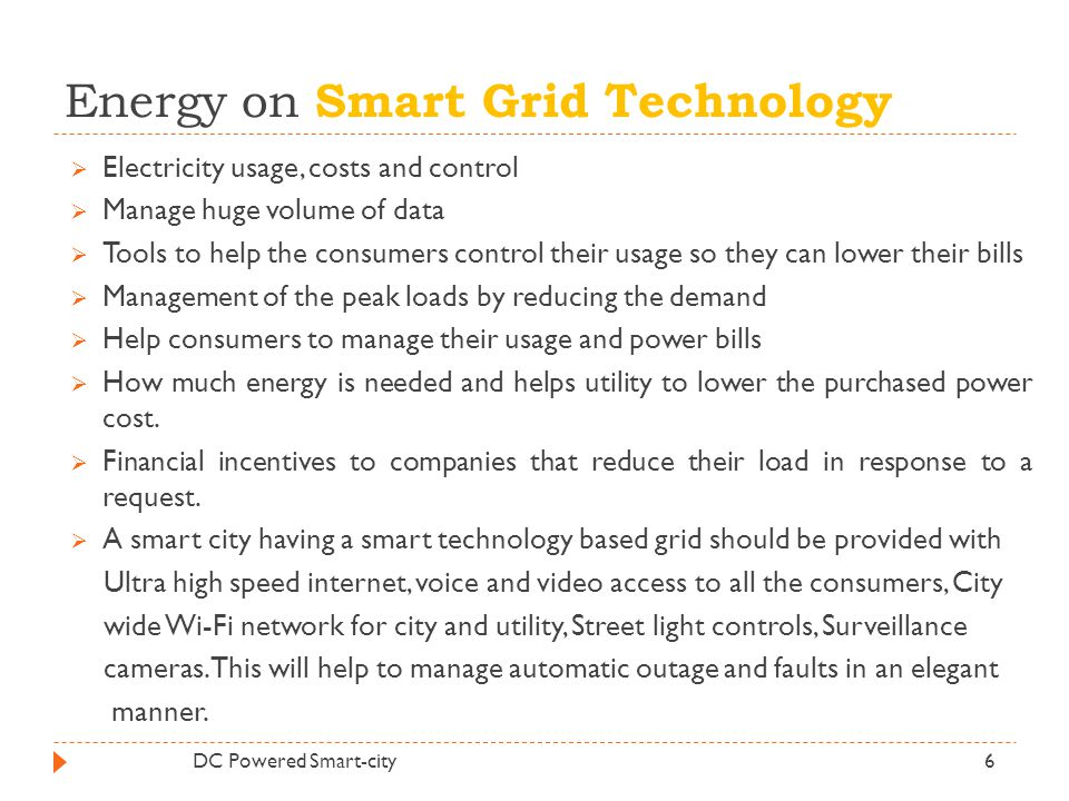 Energy on Smart Grid Technology  Electricity usage, costs and control  Manage huge volume of data  Tools to help the consumers control their usage