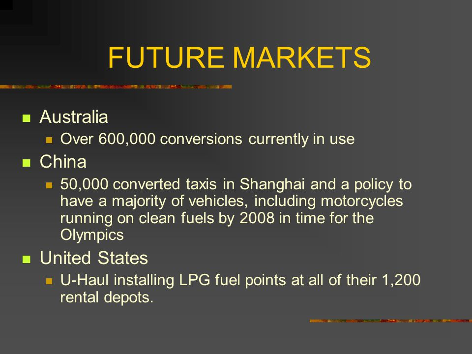 FUTURE MARKETS Australia Over 600,000 conversions currently in use China 50,000 converted taxis in Shanghai and a policy to have a majority of vehicle
