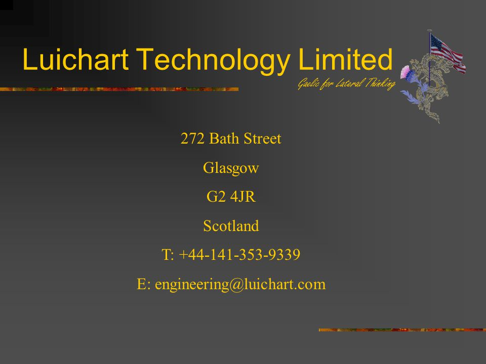 Luichart Technology Limited 272 Bath Street Glasgow G2 4JR Scotland T: +44-141-353-9339 E: engineering@luichart.com Gaelic for Lateral Thinking