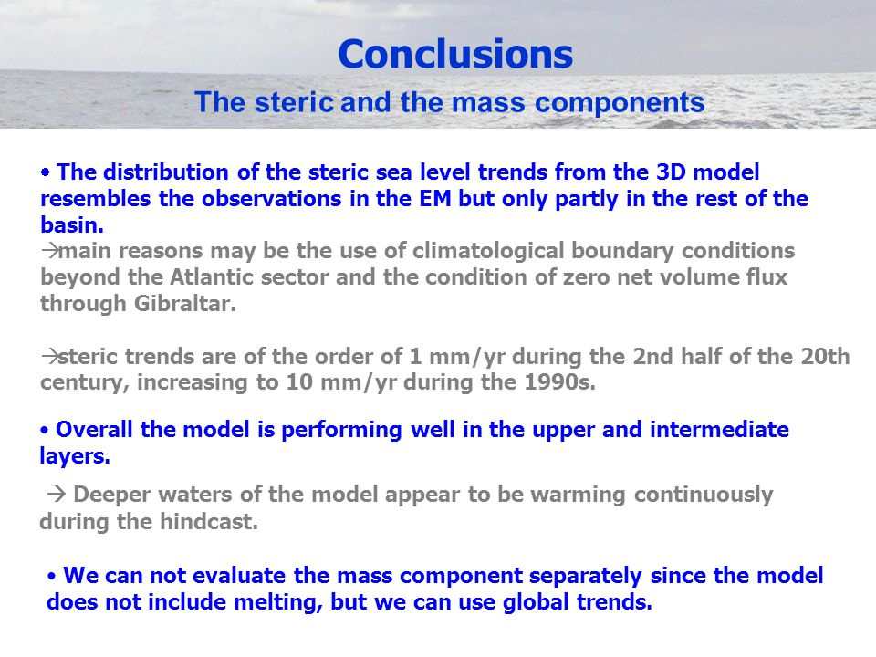 Conclusions The steric and the mass components  The distribution of the steric sea level trends from the 3D model resembles the observations in the EM but only partly in the rest of the basin.