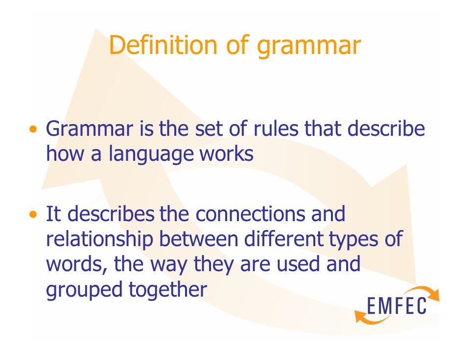 Definition of grammar Grammar is the set of rules that describe how a language works It describes the connections and relationship between different t