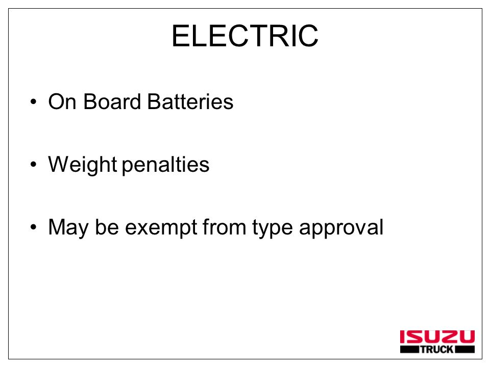 ELECTRIC On Board Batteries Weight penalties May be exempt from type approval