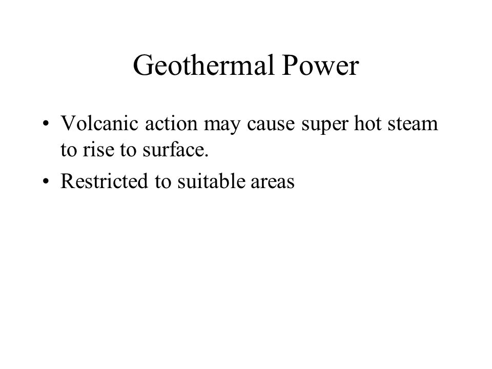 Geothermal Power Volcanic action may cause super hot steam to rise to surface.