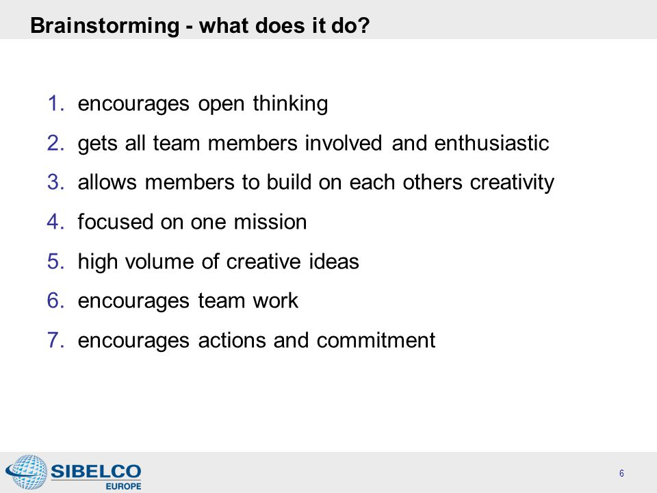 Brainstorming - what does it do. 1. encourages open thinking 2.