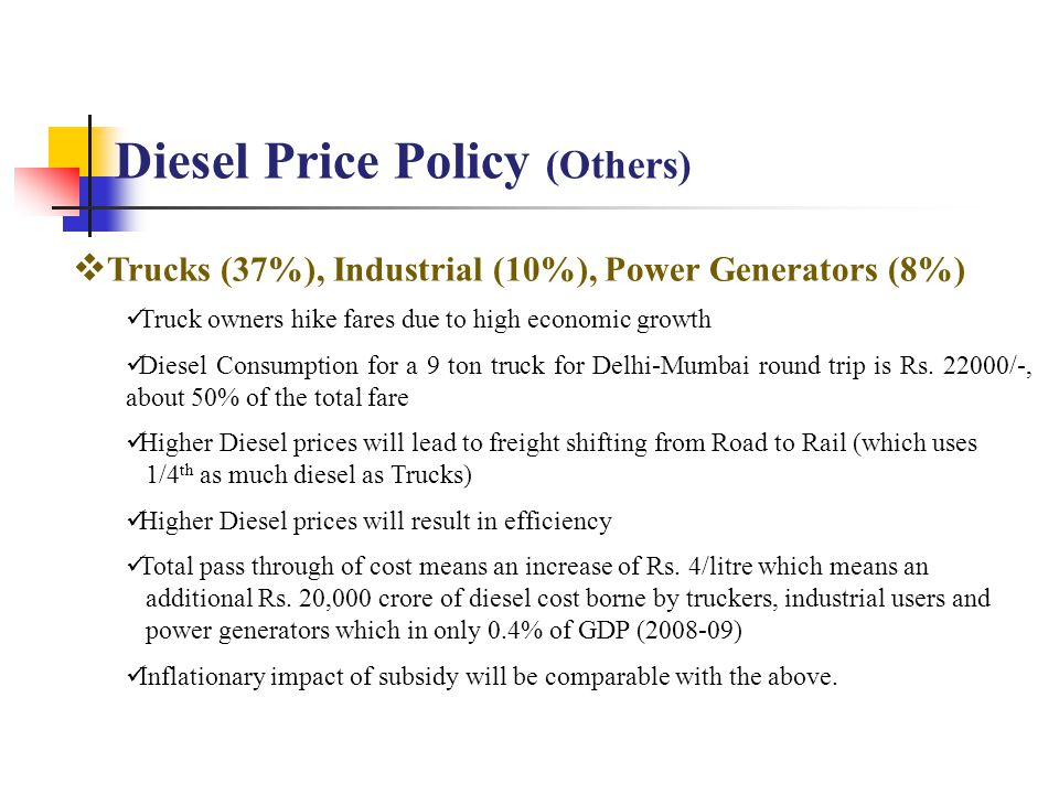  Trucks (37%), Industrial (10%), Power Generators (8%) Truck owners hike fares due to high economic growth Diesel Consumption for a 9 ton truck for Delhi-Mumbai round trip is Rs.