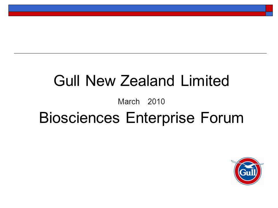 Gull New Zealand Limited March 2010 Biosciences Enterprise Forum