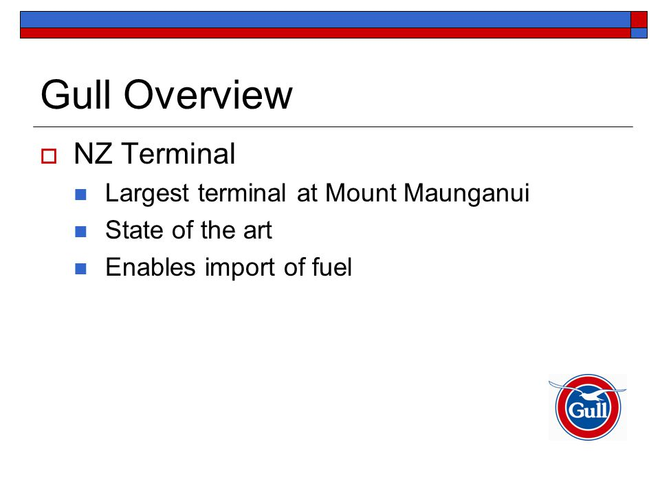 Gull Overview  NZ Terminal Largest terminal at Mount Maunganui State of the art Enables import of fuel