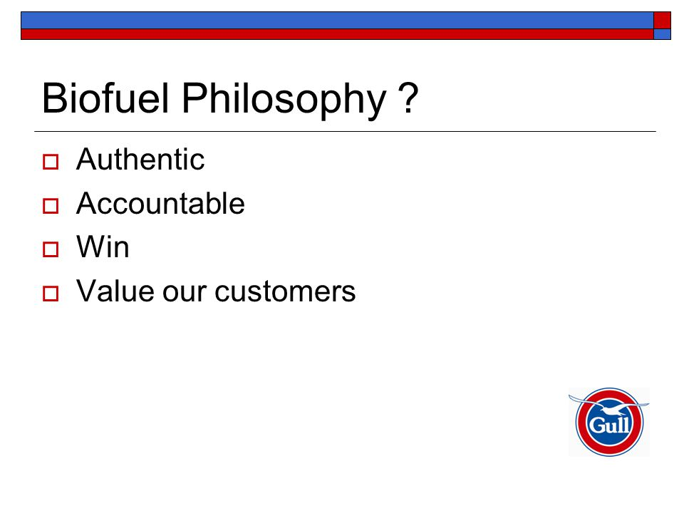 Biofuel Philosophy  Authentic  Accountable  Win  Value our customers