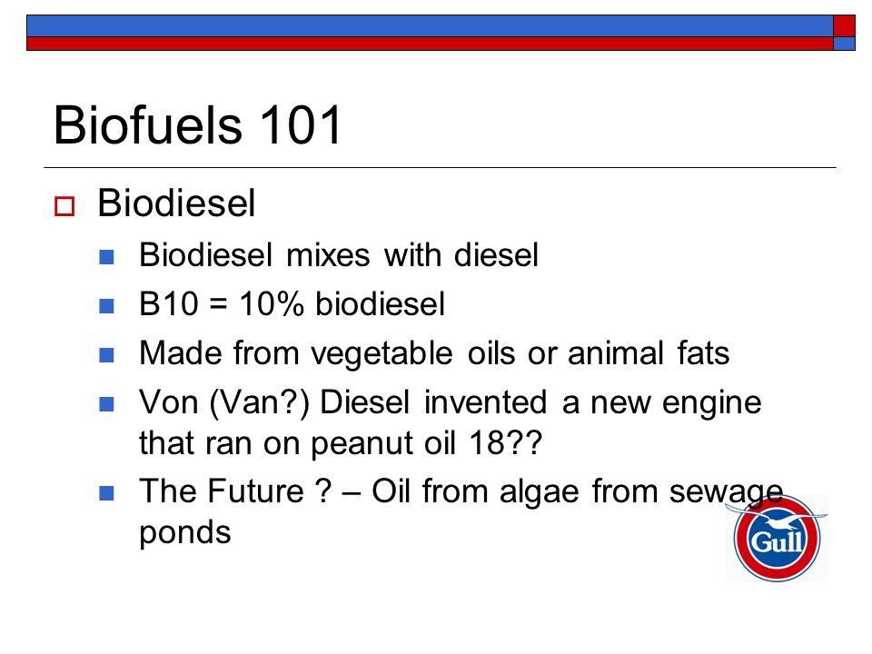 Biofuels 101  Biodiesel Biodiesel mixes with diesel B10 = 10% biodiesel Made from vegetable oils or animal fats Von (Van?) Diesel invented a new engi