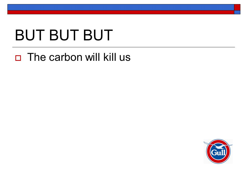 BUT BUT BUT  The carbon will kill us