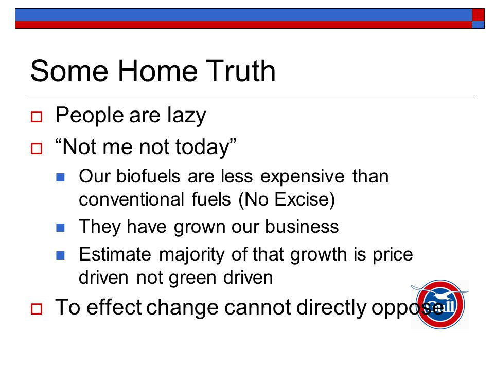 """Some Home Truth  People are lazy  """"Not me not today"""" Our biofuels are less expensive than conventional fuels (No Excise) They have grown our busines"""