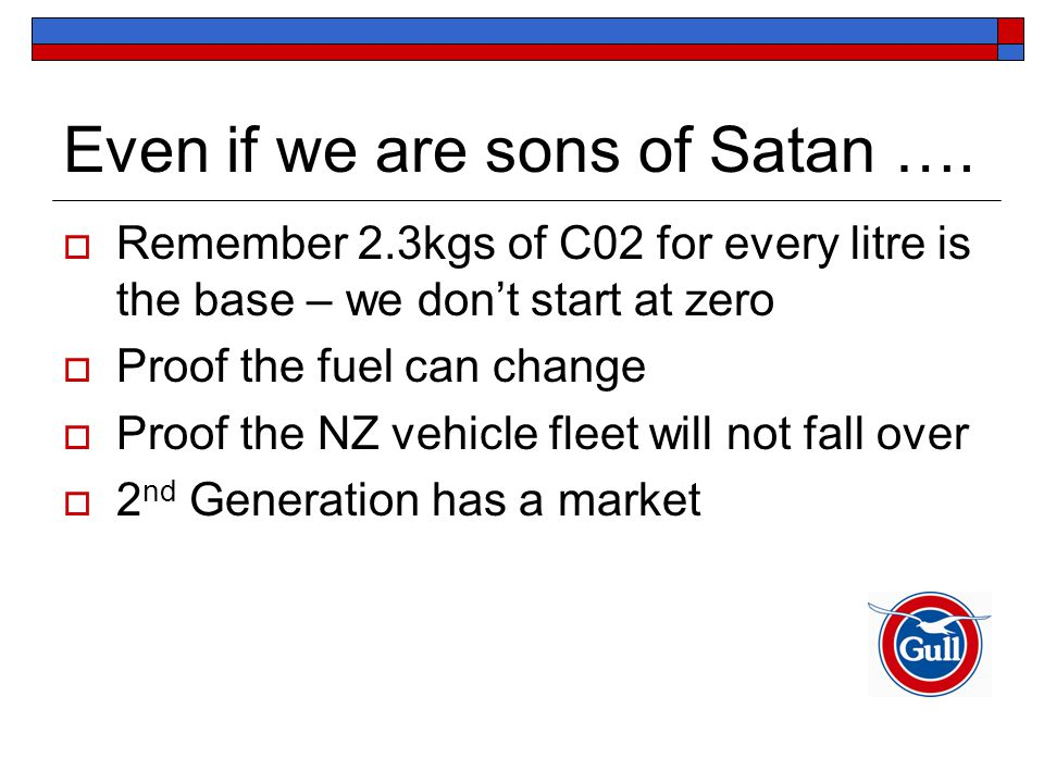 Even if we are sons of Satan ….  Remember 2.3kgs of C02 for every litre is the base – we don't start at zero  Proof the fuel can change  Proof the