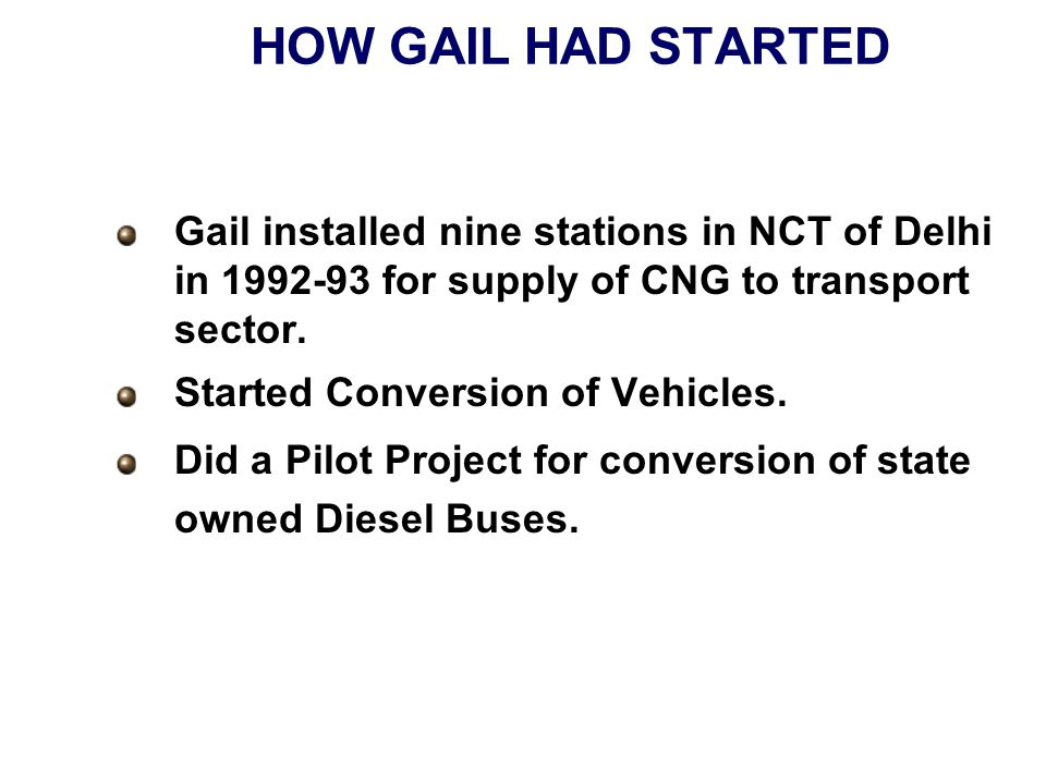 HOW GAIL HAD STARTED Gail installed nine stations in NCT of Delhi in 1992-93 for supply of CNG to transport sector.