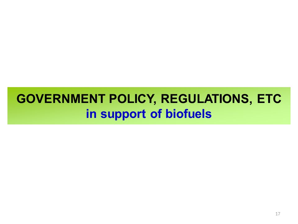 GOVERNMENT POLICY, REGULATIONS, ETC in support of biofuels 17