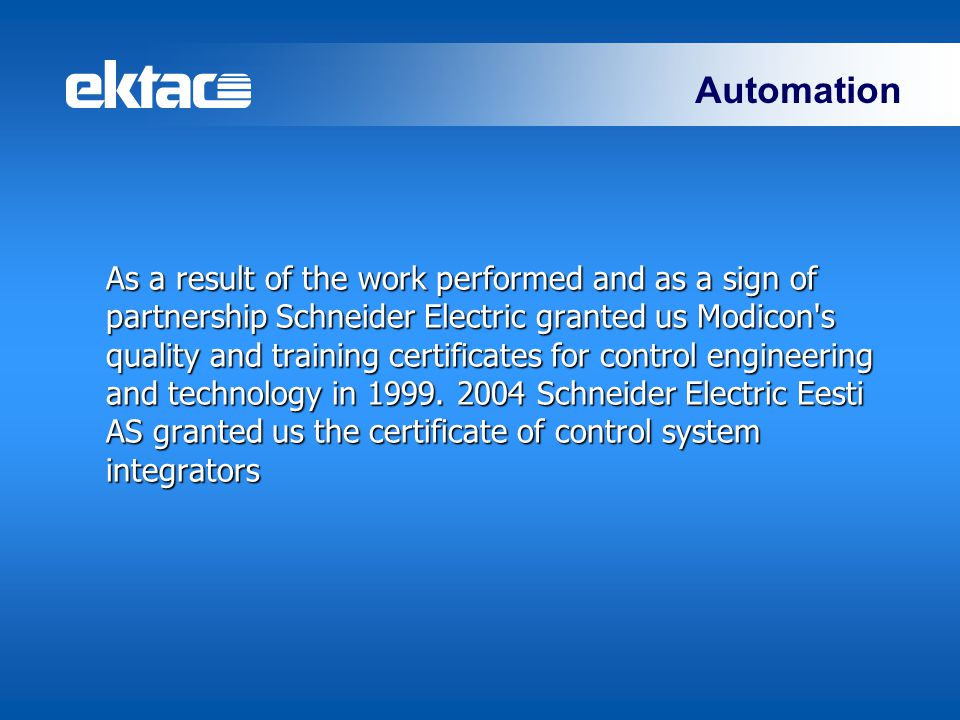 Automation As a result of the work performed and as a sign of partnership Schneider Electric granted us Modicon's quality and training certificates fo